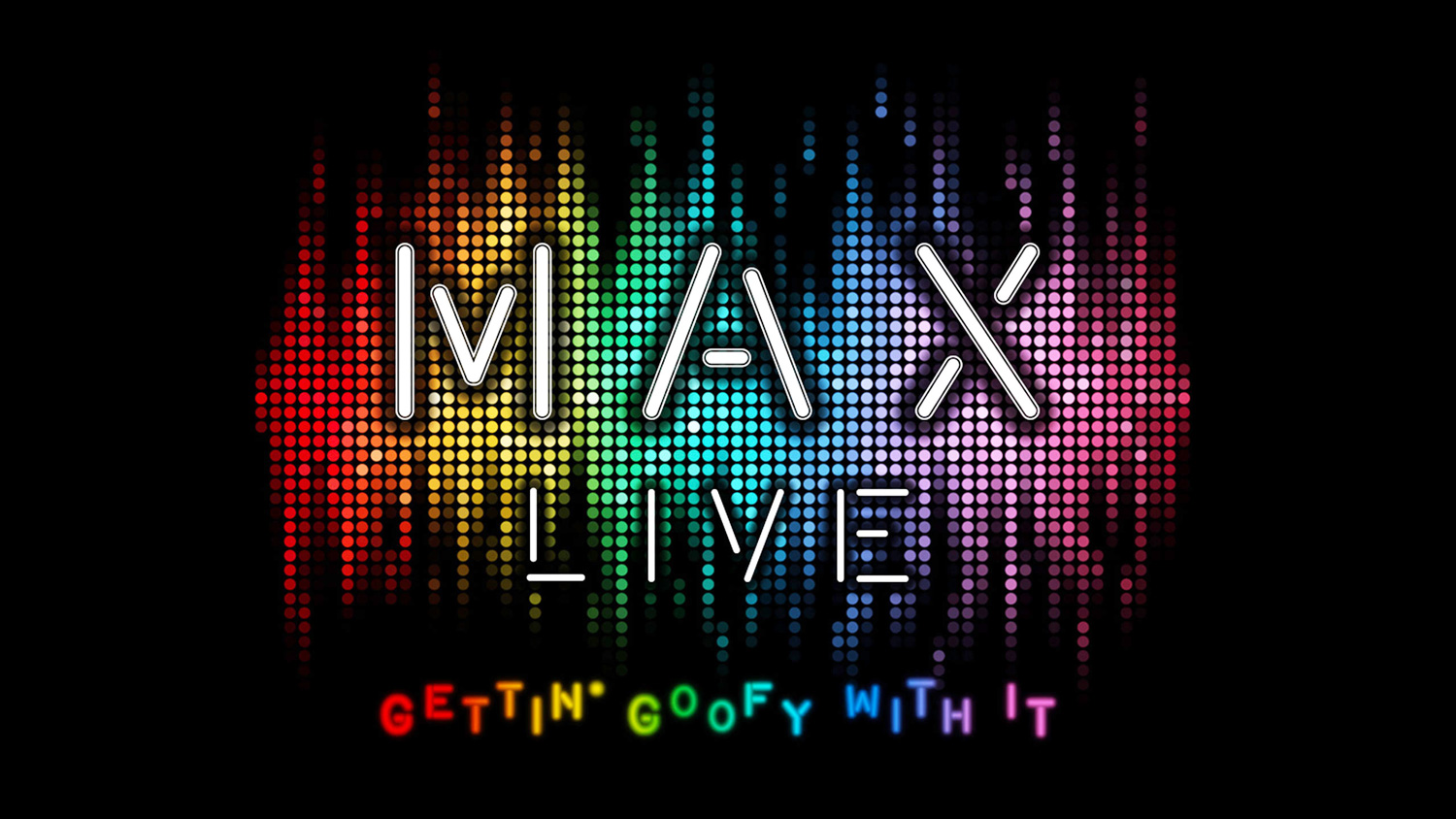 Max-Live! Gettin' Goofy With It